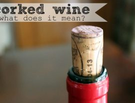 CORKED WINE – WHAT IT IS AND WHAT TO DO ABOUT IT